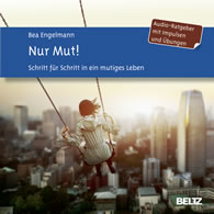 Bea Engelmann: Audio-CD: Nur Mut! Schritt für Schritt in ein mutiges Leben. Impulse und Übungen.